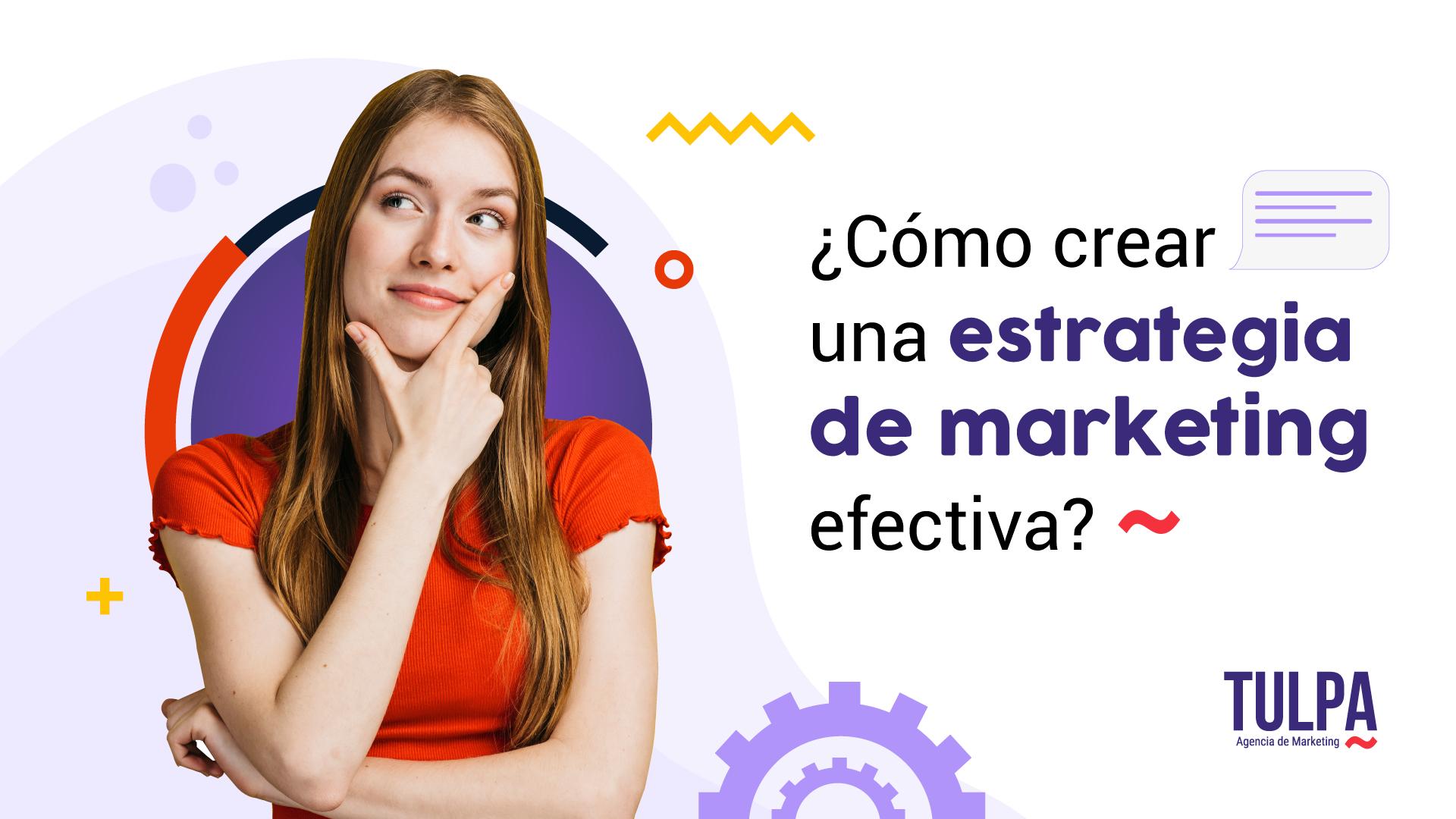 ¿Como crear una estrategia de marketing efectiva?