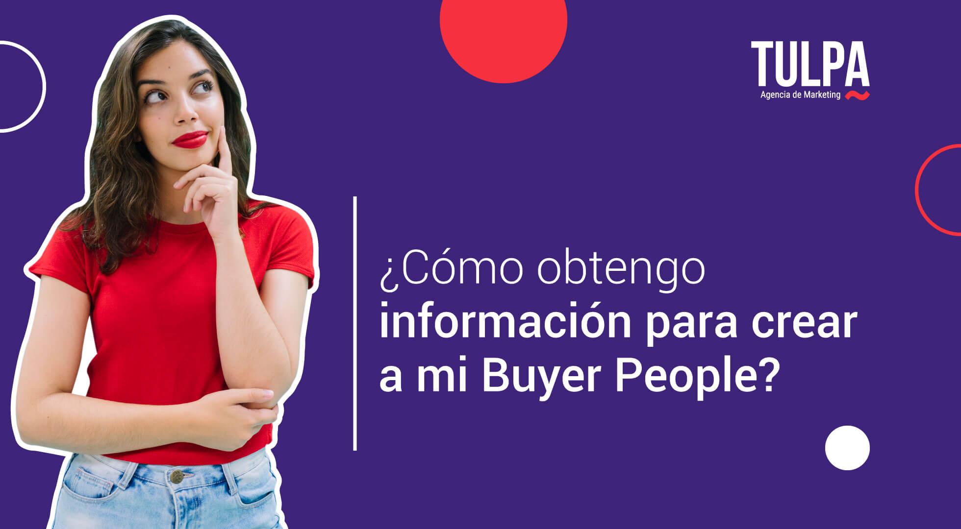 ¿Cómo obtengo información para crear a mi Buyer People?