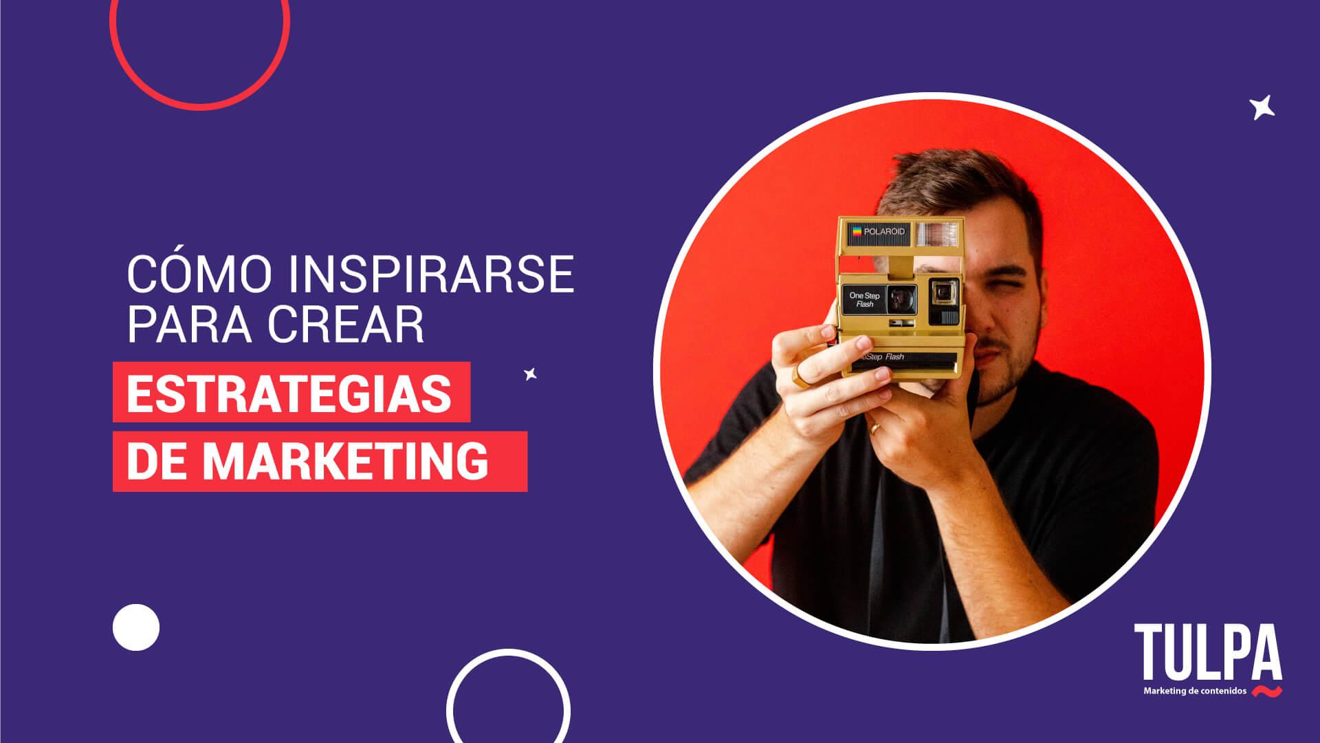 Cómo inspirarse para crear estrategias de marketing.