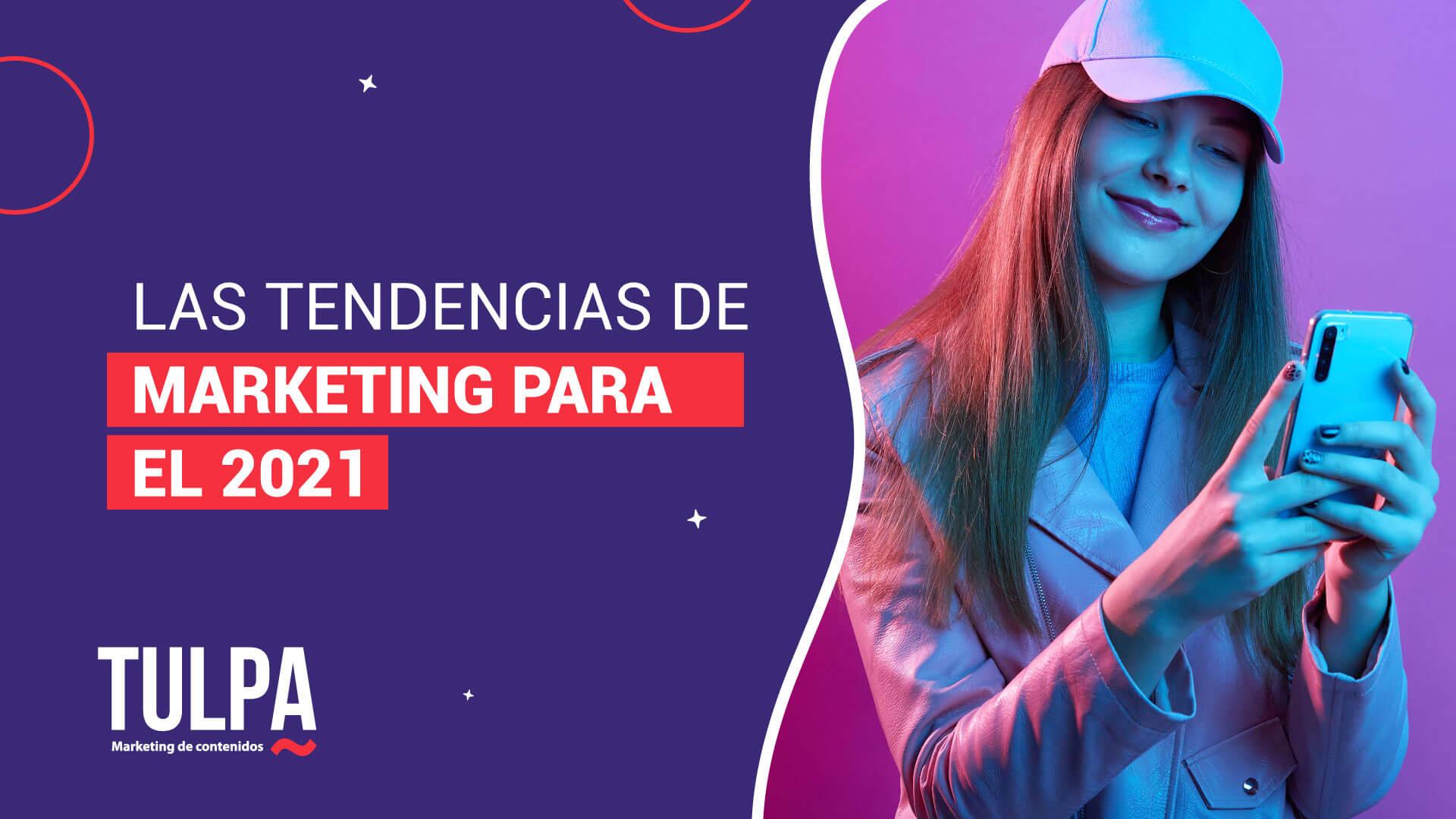 Tendencias de marketing para el 2021.